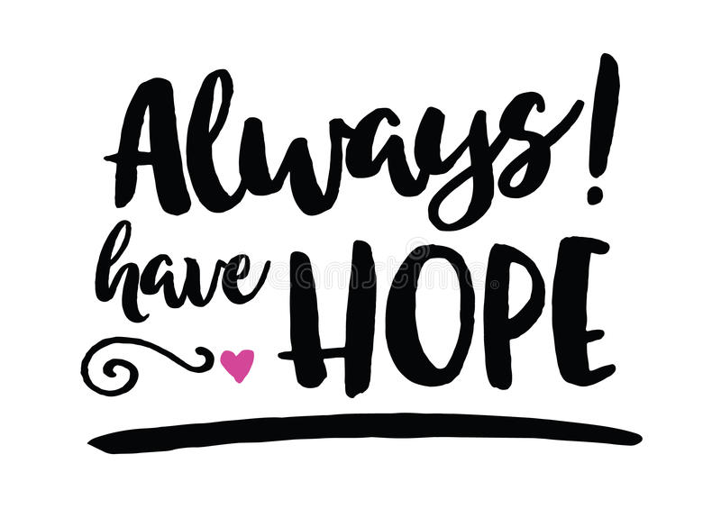 Always Have Hope. Motivational Art Printable Sticker Modern Hand Lettering with Type Accents and underline and pink Heart stock illustration