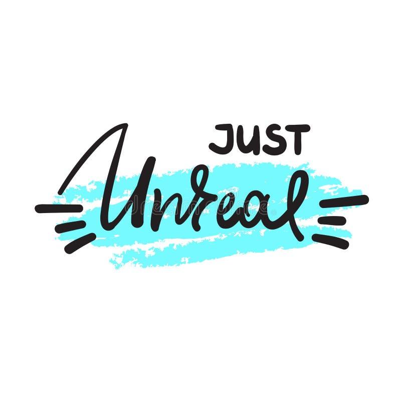 Just unreal - emotional handwritten fancy quote, American slang, urban dictionary. Print for poster, t-shirt, bag, logo, postcard,. Flyer, sticker, sweatshirt vector illustration