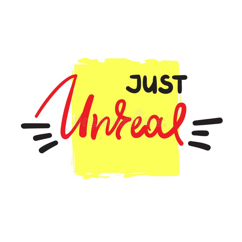 Just unreal - emotional handwritten fancy quote, American slang, urban dictionary. Print for poster, t-shirt. Bag, logo, postcard, flyer, sticker, sweatshirt royalty free illustration