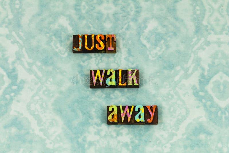 Just walk away you maturity time letterpress. Just walk away you time letterpress typography ignore be silent silence golden positive strong honest respect stock photo