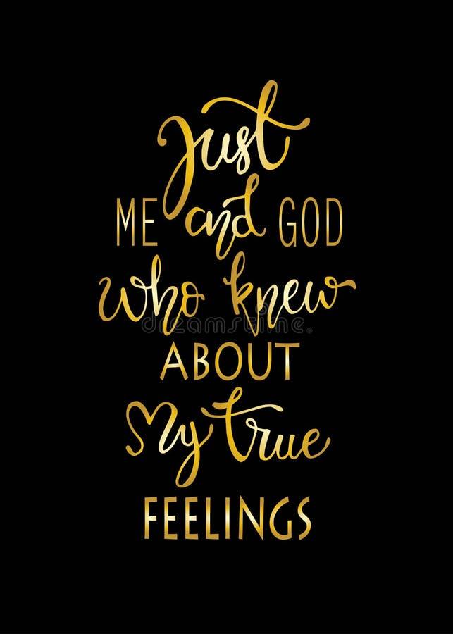 Juste moi et un dieu qui ont su mes abattages vrais, affiche tirée par la main de typographie Conception calligraphique en lettre illustration stock
