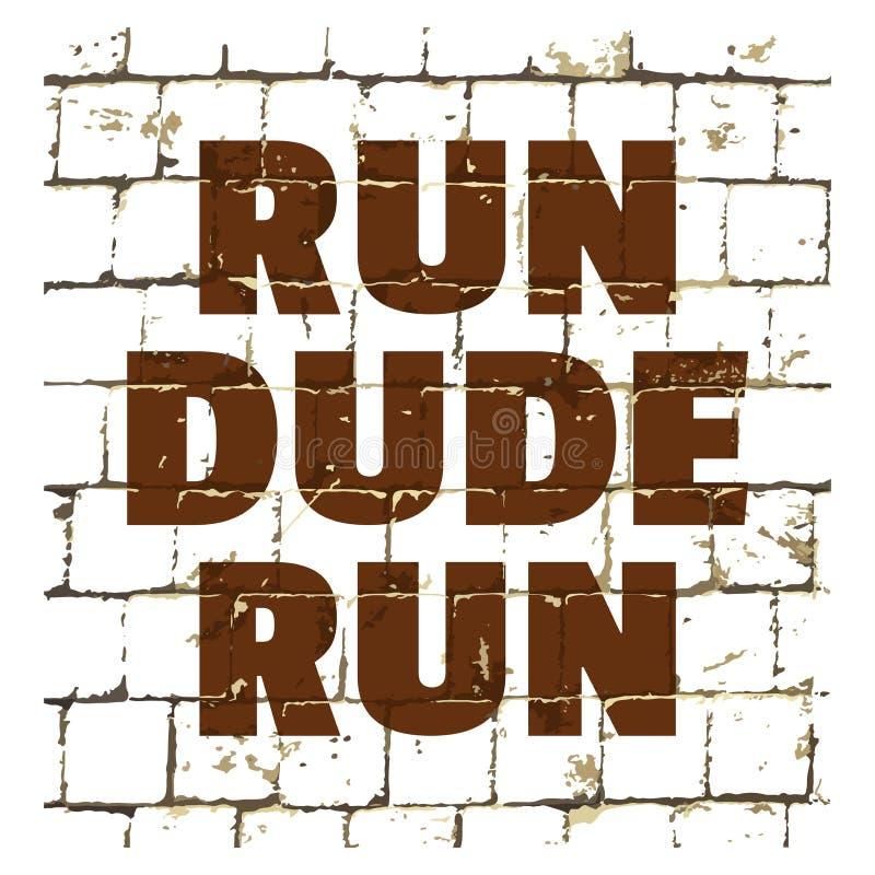 Körning Dude Run som skrivs ut på den stiliserade tegelstenväggen Texturerad inskrift för din design vektor stock illustrationer