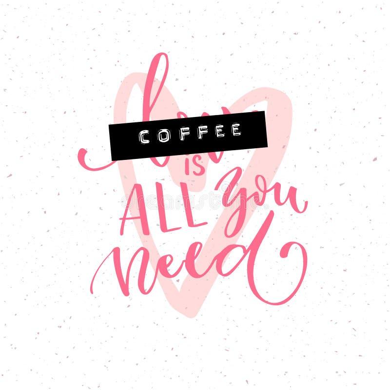 Kaffee ist aller, den Sie benötigen Lustiges Zitat mit der Wortliebe umfasst mit prägeartigem Band Bürstenkalligraphieaufschrift stock abbildung