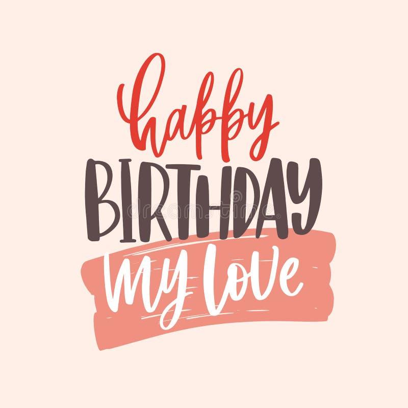 Kartka z pozdrowieniami szablon z wszystkiego najlepszego z okazji urodzin Mój miłości pisać list ręcznie pisany z elegancką kali ilustracja wektor