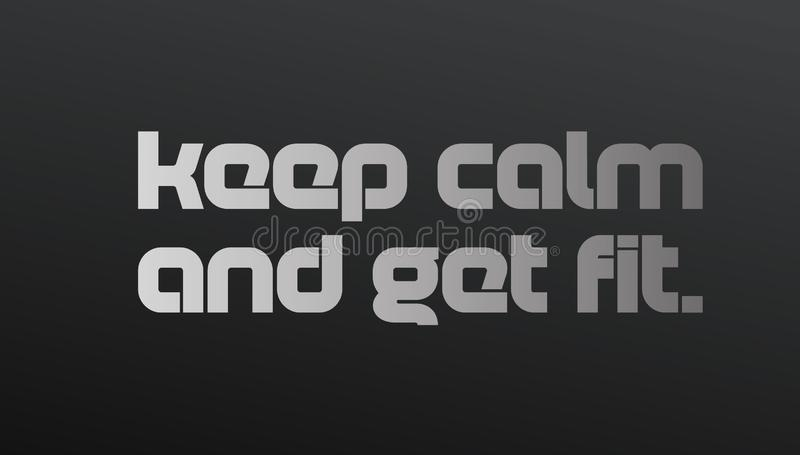 Keep Calm And Get Fit motivation quote royalty free illustration