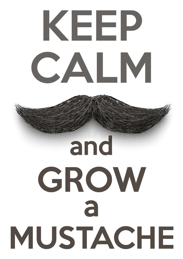 Keep Calm and grow a Mustaches. Conceptual Background Keep Calm and grow a Mustaches. Vector Illustration isolated on a white background vector illustration