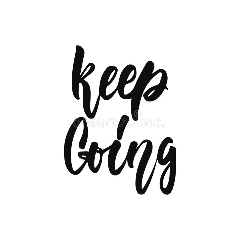 Keep going - hand drawn positive inspirational lettering phrase isolated on the white background. Fun typography stock illustration