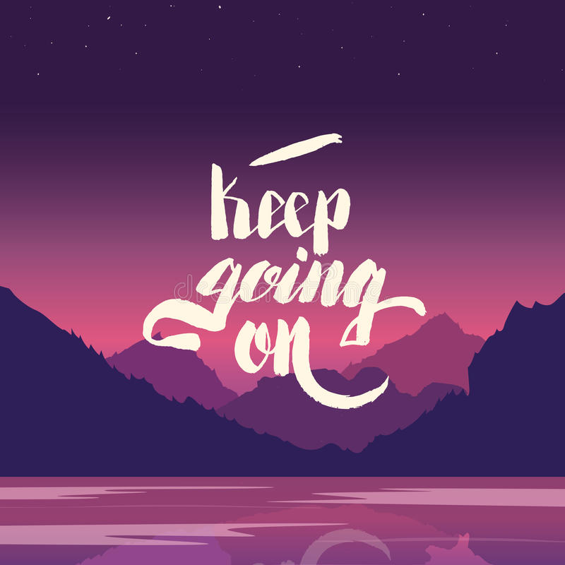 Keep going on. Hand lettering vector illustration. Inspirational phrase. typography poster. Apparel t-shirt print. Perfect design. Mountains and river in the royalty free illustration
