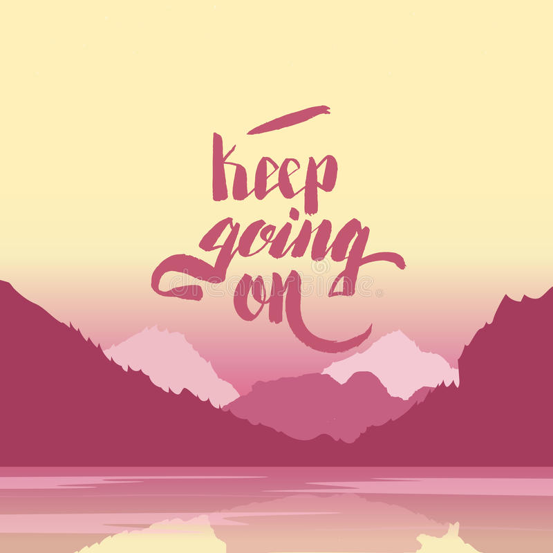 Keep going on. Hand lettering vector illustration. Inspirational phrase. typography poster. Apparel t-shirt print. Perfect design. Mountains and river in the vector illustration