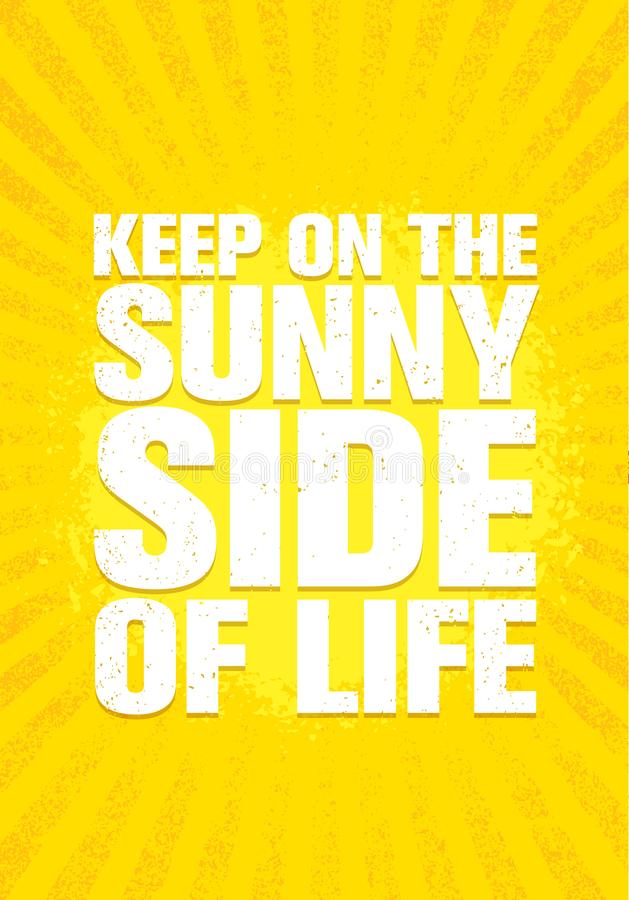 Keep On The Sunny Side Of Life. Inspiring Creative Motivation Quote Poster Template. Vector Typography Banner Design royalty free illustration
