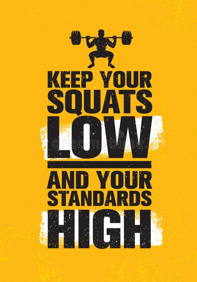 Keep Your Squats Low And Your Standards High. Workout and Fitness Gym Design Element Concept. Creative Background royalty free illustration