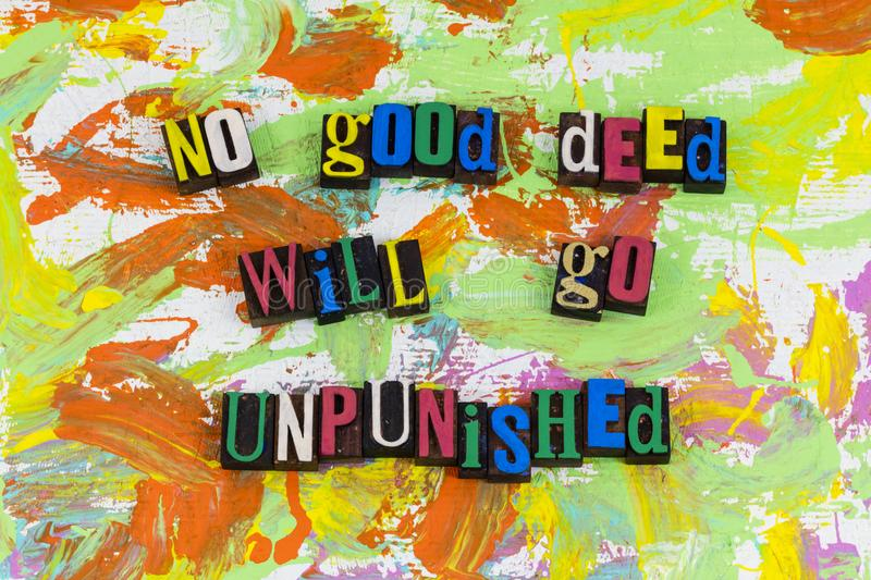 No good deed will go unpunished typography. Kindness help helping volunteer no good deed unpunished unnoticed rewarded charity lend hand humorous laughter royalty free stock photos