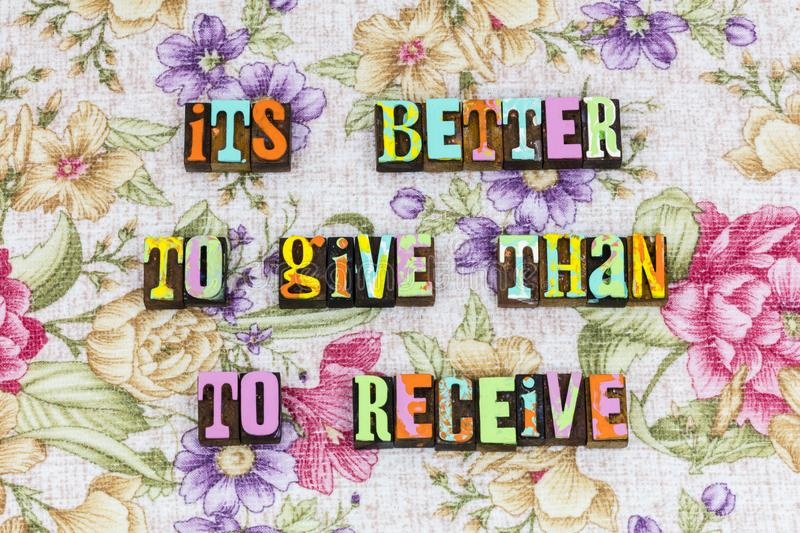 Better to give than receive. Kindness kind helping help charity typography letterpress teamwork volunteer pay it its forward better give receive donate purity royalty free stock photos