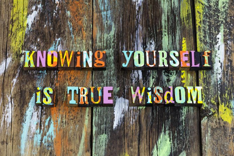 Know yourself true wisdom learning acceptance believe peace. Letterpress love understand educate reinvent appreciate knowledge learn accept knowing happy stock photos