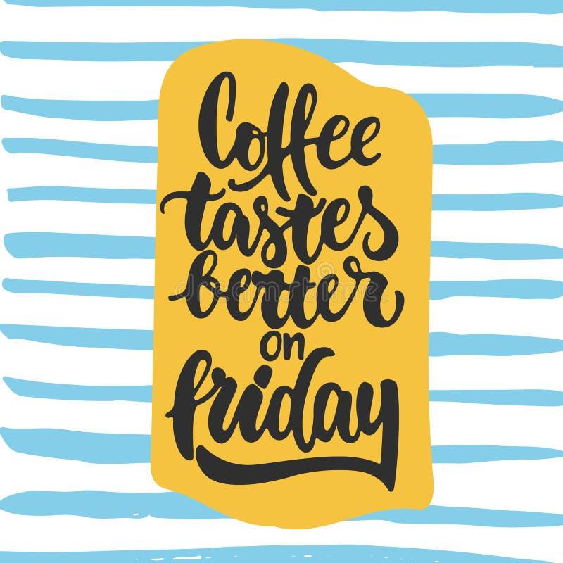 Koffiesmaken beter op vrijdag - hand getrokken van letters voorziende uitdrukkingsachtergrond De inktinschrijving van de pretbors stock illustratie