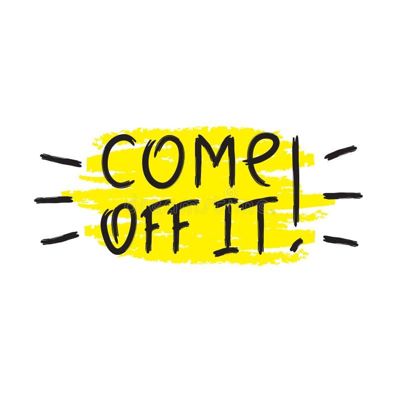 Kommet av det! - emotionellt handskrivet citationstecken, amerikansk slang, stads- ordbok Tryck för affisch royaltyfri illustrationer