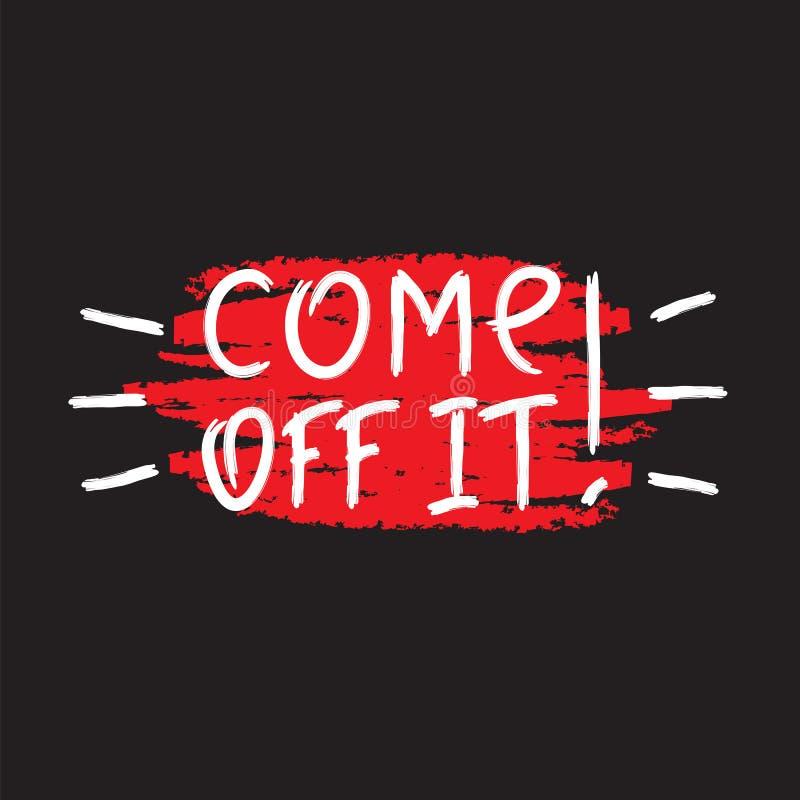 Kommet av det! - emotionellt handskrivet citationstecken, amerikansk slang, stads- ordbok Tryck för affischen, t-skjorta vektor illustrationer