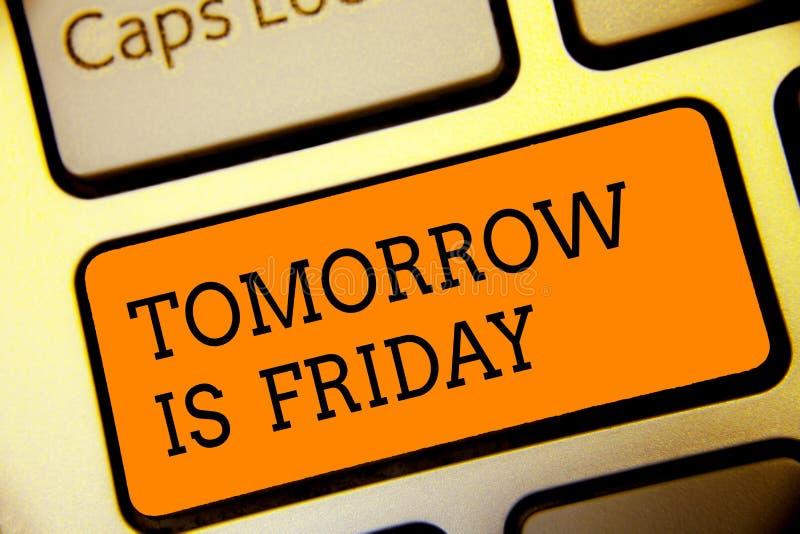 Konceptualny ręki writing pokazuje Jutro Jest Piątek Biznesowego fotografia teksta odpoczynku tygodnia Weekendowy Szczęśliwy waka zdjęcia royalty free