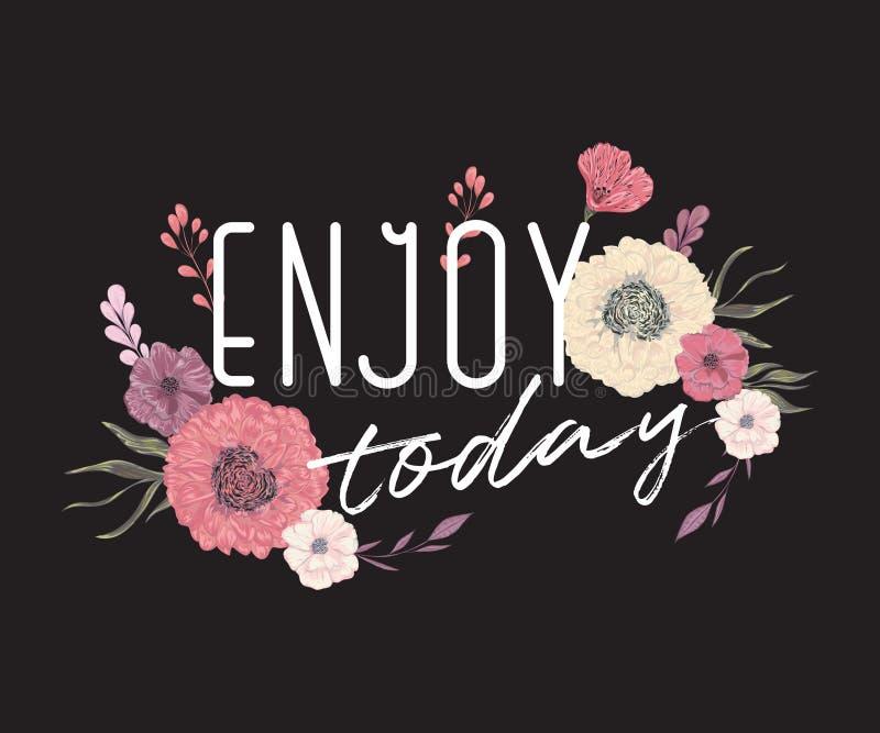 Kreatywnie typografia plakat z kwiatami w akwarela stylu Inspiracyjna wycena Cieszy się dzisiaj ilustracja wektor