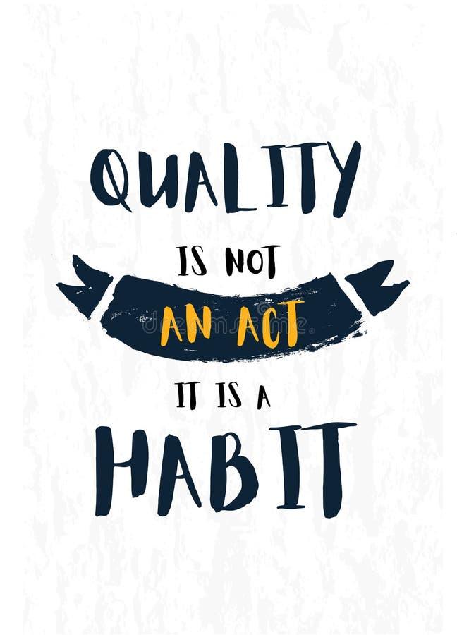 Kvalitet är inte en handling, det är ett modernt inspirerande citationstecken för vana på grungebakgrund royaltyfri illustrationer