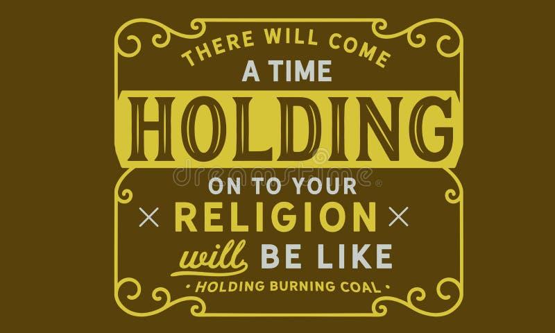 Là viendra un moment où se tenant dessus sur votre religion sera comme tenir le charbon brûlant illustration de vecteur