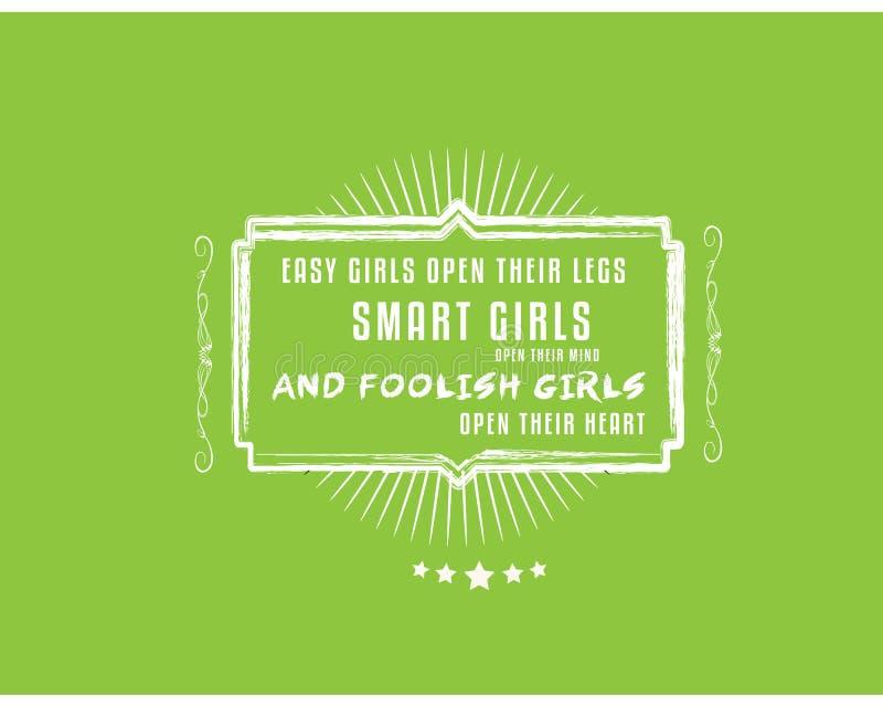 Lätta flickor öppnar deras ben, öppnar smarta flickor deras mening, och dåraktiga flickor öppnar deras hjärta vektor illustrationer