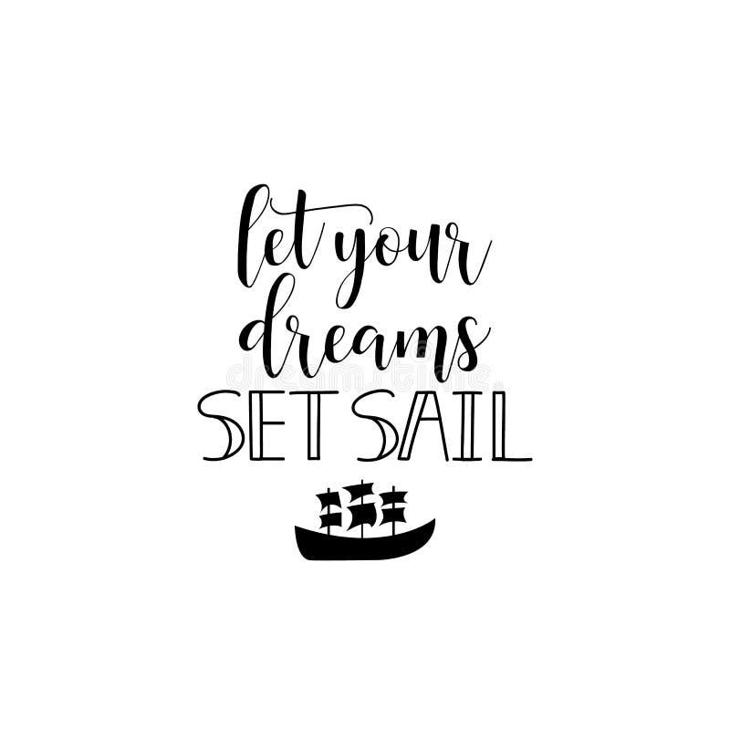 Låt din drömuppsättning segla Hand målad bokstäver- och egentypografi Inspirerande och motivational citationstecken stock illustrationer