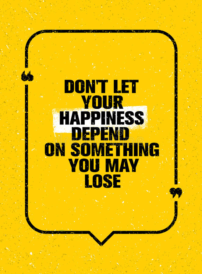 Låt inte din lycka bero på något som du May att förlora Inspirerande idérikt motivationcitationstecken vektor illustrationer