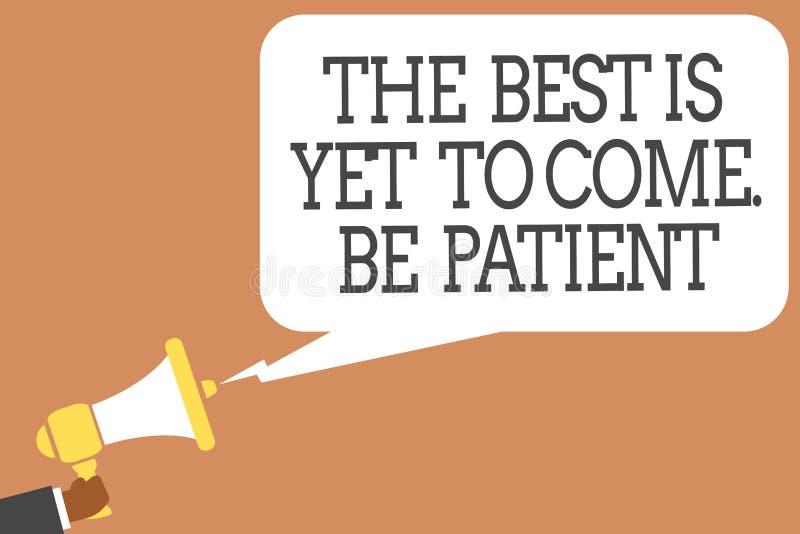 L'écriture conceptuelle de main montrant le meilleur est de venir encore Soyez patient La présentation de photo d'affaires ne per illustration de vecteur