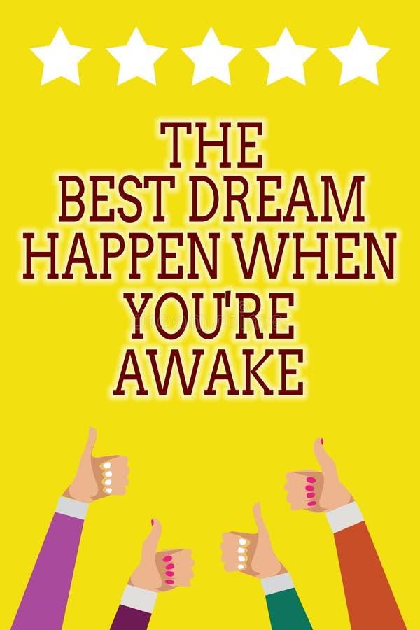 L'écriture conceptuelle de main montrant le meilleur rêve se produisent quand vous au sujet de êtes éveillé Les rêves de présenta illustration libre de droits