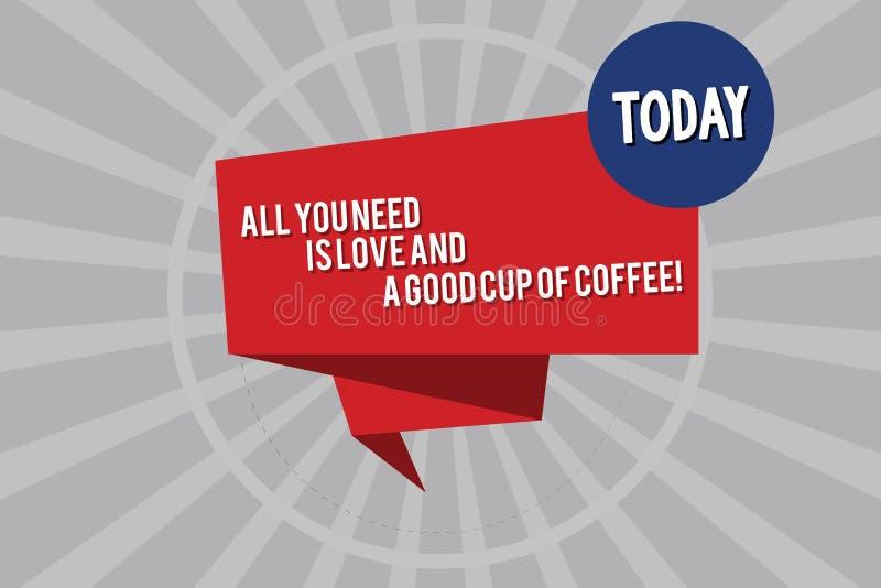 L'écriture conceptuelle de main montrant tous que vous avez besoin est amour et une bonne tasse de café Photo d'affaires présenta illustration stock