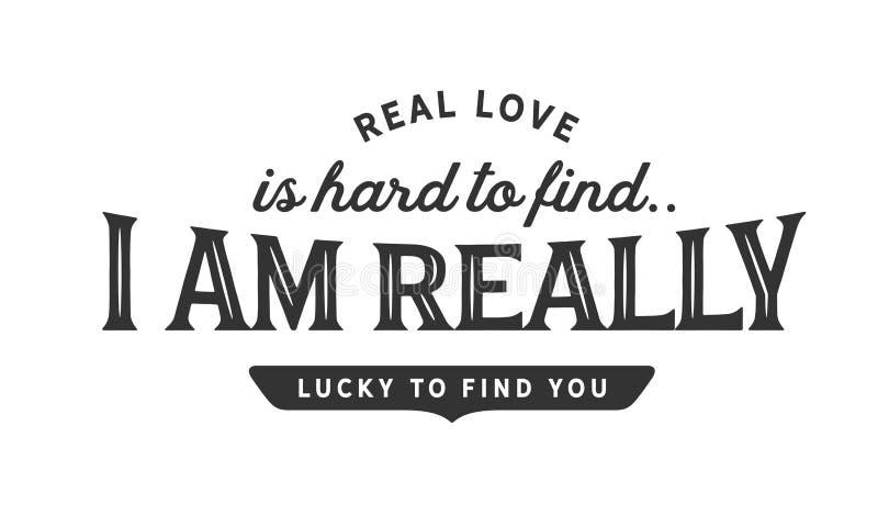 L'amore reale è difficile da trovare, io sono realmente fortunato trovarvi illustrazione vettoriale