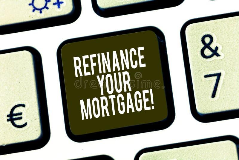 L'apparence conceptuelle d'écriture de main refinancent votre hypothèque Photo d'affaires présentant remplaçant une hypothèque ex images stock