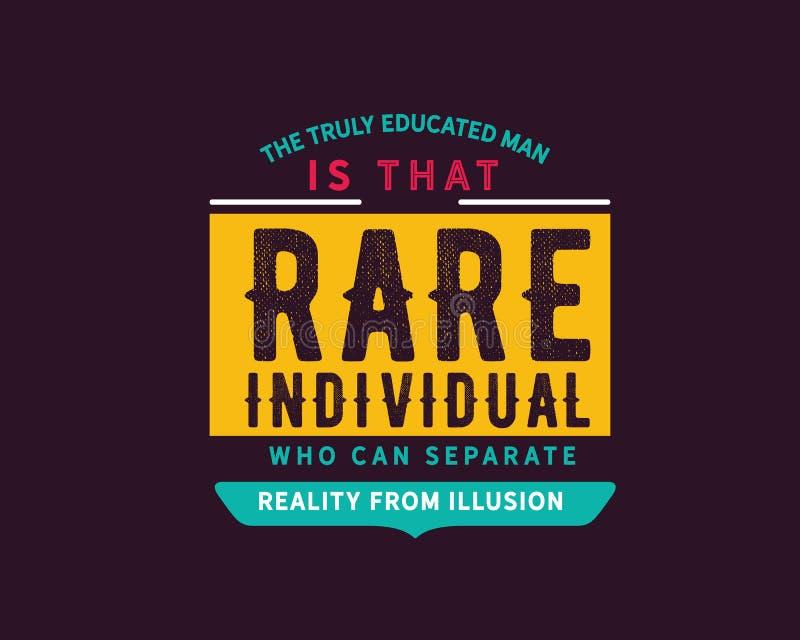 L'homme véritablement instruit est cette personne rare qui peut séparer la réalité de l'illusion illustration libre de droits
