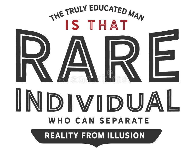 L'homme véritablement instruit est cette personne rare qui peut séparer la réalité de l'illusion illustration stock