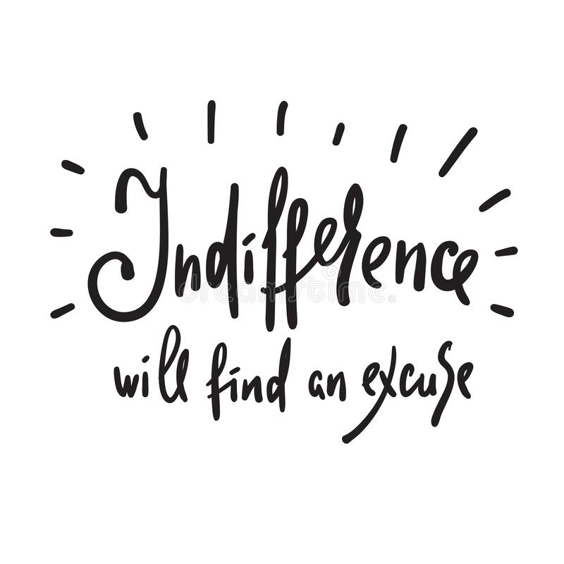 L'indifférence trouvera une excuse - inspirez et citation de motivation Beau lettrage tiré par la main illustration de vecteur