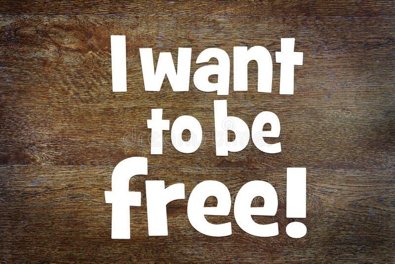 La afirmación I quiere estar libre fotografía de archivo