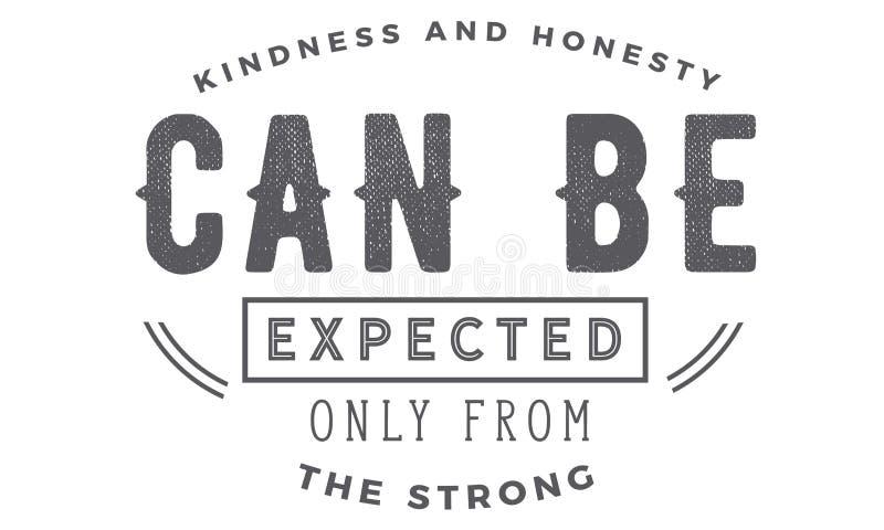 La amabilidad y la honradez se pueden esperar solamente del fuerte libre illustration