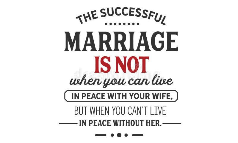 La boda acertada no es cuando usted puede vivir en paz con su esposa, pero cuando usted can't vive en paz sin ella ilustración del vector