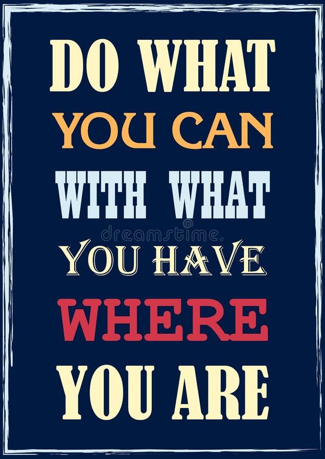 La citation de inspiration de motivation font ce que vous pouvez avec ce que vous avez où vous êtes affiche de vecteur illustration stock