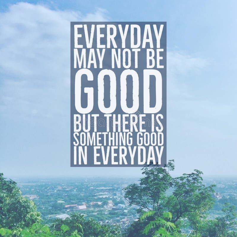 """La citation de motivation inspirée """"quotidienne ne peut pas être bonne, mais il y a quelque chose bonne dans quotidien """"avec la v images stock"""