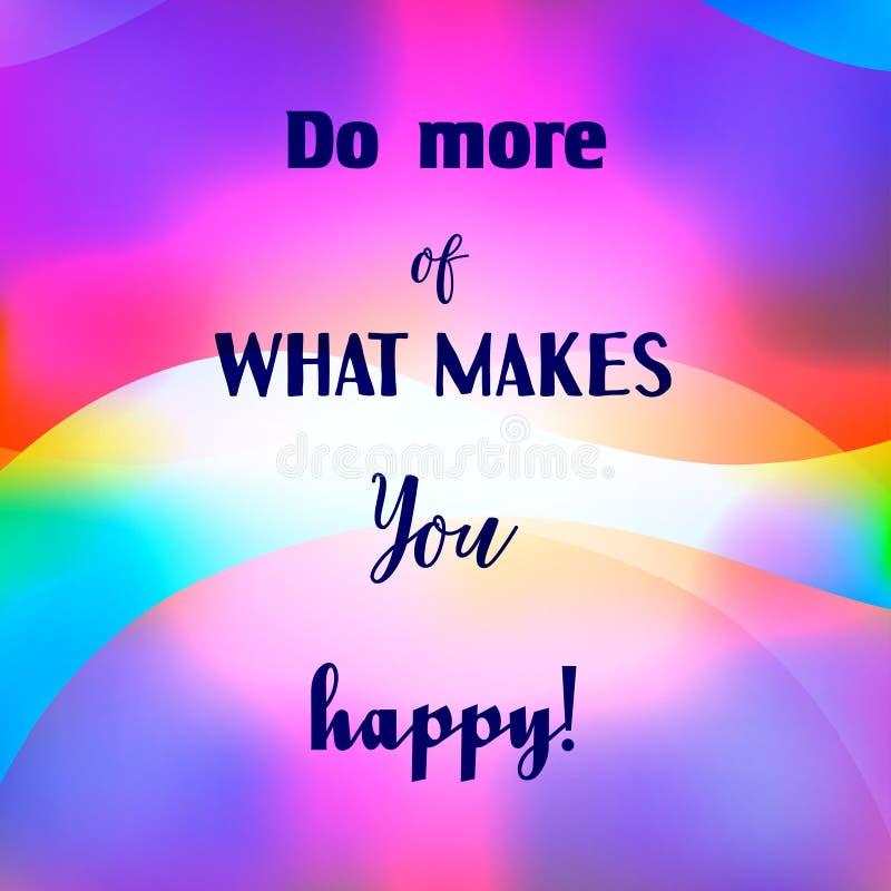 La citazione ispiratrice fa più di che cosa vi rende felice su fondo vago Struttura decorativa di progettazione royalty illustrazione gratis