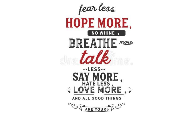 La crainte moins, espèrent plus ; aucun gémissement, ne respirent davantage ; Entretien moins illustration libre de droits