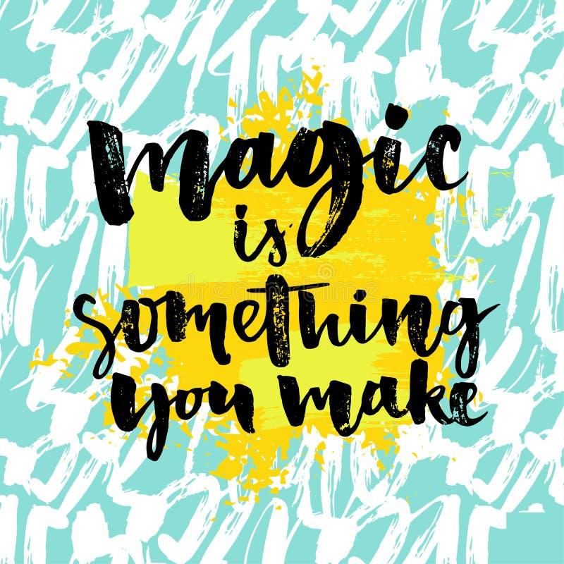 La magia es algo que usted hace Frase de la inspiración sobre vida y amor Texto de la caligrafía, cepillo y escritura modernos de stock de ilustración