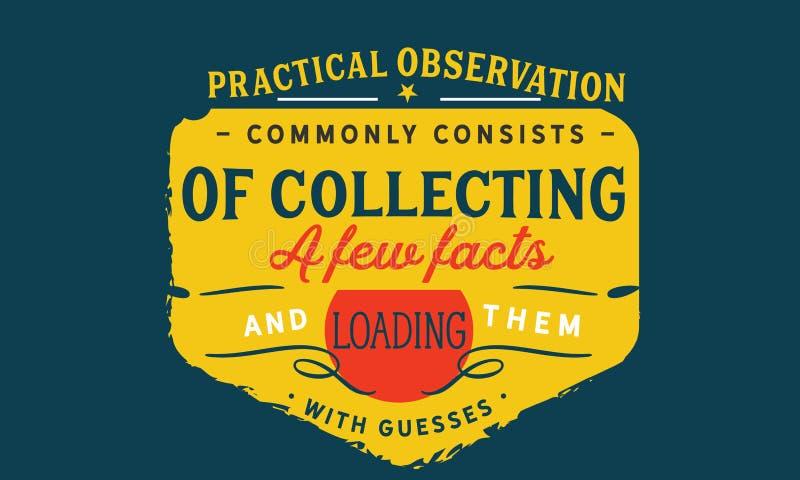 La observación práctica consiste en comúnmente el recoger de algunos hechos stock de ilustración
