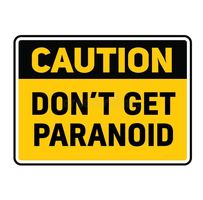 La précaution n'obtiennent pas le panneau d'avertissement paranoïde illustration libre de droits