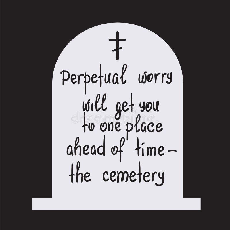 La preocupación perpetua le llegará a un lugar antes de tiempo - las letras de motivación de la cita del cementerio stock de ilustración