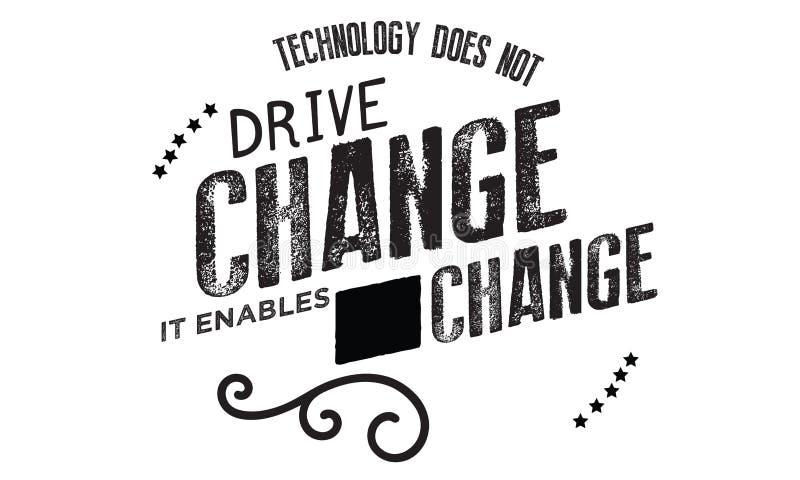 La tecnología no conduce el cambio -- permite el cambio stock de ilustración
