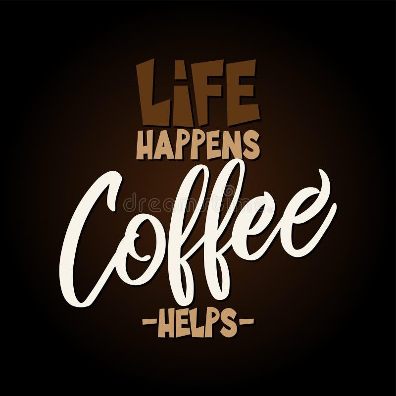 La vida sucede, ayuda del café - diseño para los carteles, aviadores, camisetas, tarjetas, invitaciones, etiquetas engomadas, ban ilustración del vector