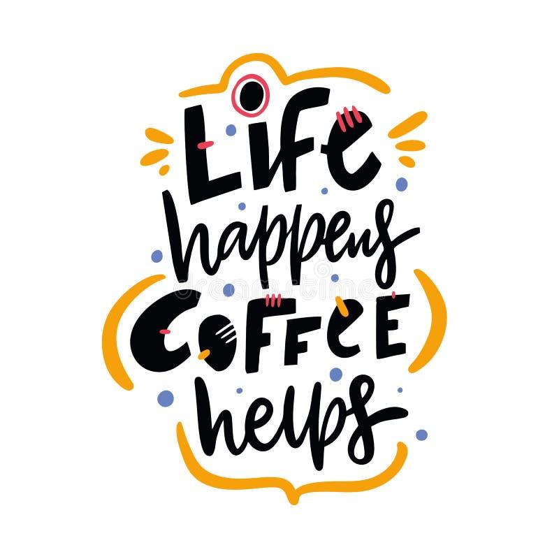 La vida sucede las ayudas del café Cita exhausta de las letras del vector de la mano Aislado en el fondo blanco ilustración del vector